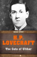 The Cats of Ulthar : Short Story - H. P. Lovecraft
