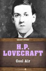 Cool Air : Short Story - H. P. Lovecraft