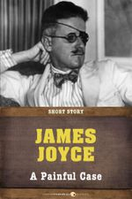 A Painful Case : Short Story - James Joyce