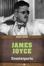Counterparts : Short Story - James Joyce