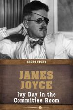 Ivy Day in the Committee Room : Short Story - James Joyce