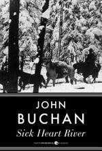 Sick Heart River - John Buchan