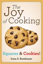 The Joy of Cooking : Squares & Cookies! - Irma S. Rombauer