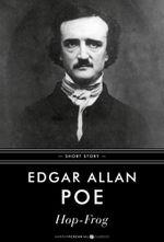 Hop-Frog : Short Story - Edgar Allan Poe
