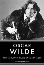 The Complete Works of Oscar Wilde - Oscar Wilde