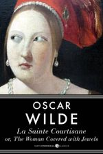 La Sainte Courtisane or The Woman Covered with Jewels - Oscar Wilde