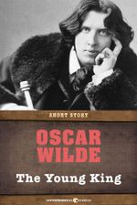 The Young King : Short Story - Oscar Wilde