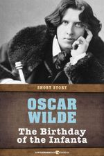 The Birthday of the Infanta : Short Story - Oscar Wilde