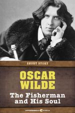The Fisherman and His Soul : Short Story - Oscar Wilde