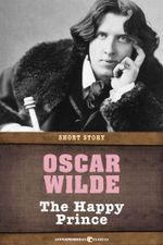 The Happy Prince : Short Story - Oscar Wilde