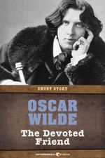 The Devoted Friend : Short Story - Oscar Wilde