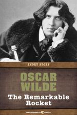 The Remarkable Rocket : Short Story - Oscar Wilde