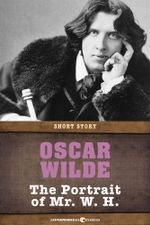 The Portrait of Mr. W. H. : Short Story - Oscar Wilde