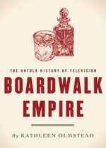 Boardwalk Empire : The Untold History of Television - Kathleen Olmstead