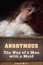 The Way of a Man with a Maid - Anonymous