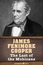 The Last of the Mohicans : Leatherstocking Tales - James Fenimore Cooper