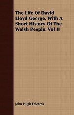 Life of David Lloyd George, with a Short History of the Wels - John Hugh Edwards