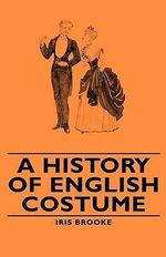 History of English Costume - Iris Brooke