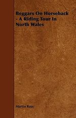 Beggars on Horseback - A Riding Tour in North Wales - Martin Ross