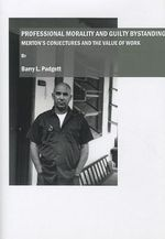 Professional Morality and Guilty Bystanding : Merton's Conjectures and the Value of Work - Barry L. Padgett