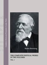 Robert Browning : The Complete Poetical Works in Two Volumes - Robert Browning