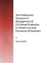 The Problematic Structure of Management of Co-owned Properties in Turkish Law and Pursuance of Solutions - Eylem Apaydin