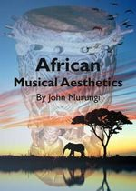 African Musical Aesthetics : Geographical Patternings of Relations - John Murungi