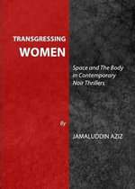 Transgressing Women : Space and the Body in Contemporary Noir Thrillers - Jamaluddin Aziz
