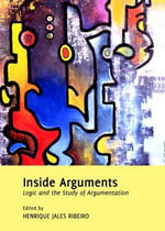Inside Arguments : Logic and the Study of Argumentation