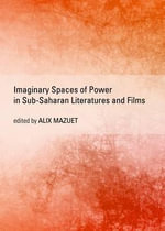 Imaginary Spaces of Power in Sub-Saharan Literatures and Films