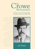Sir Eyre Crowe and Foreign Office Perceptions of Germany, 1918-1925 - Jeffrey Stephen Dunn