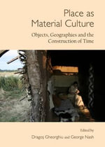 Place as Material Culture : Objects, Geographies and the Construction of Time
