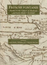 Fresche Fontanis : Studies in the Culture of Medieval and Early Modern Scotland