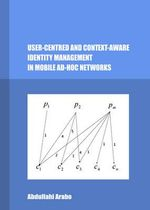 User-Centred and Context-Aware Identity Management in Mobile Ad-Hoc Networks - Abdullahi Arabo