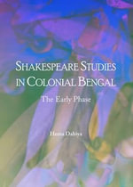 Shakespeare Studies in Colonial Bengal : The Early Phase - Hema Dahiya