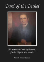 Bard of the Bethel : The Life and Times of Boston's Father Taylor, 1793-1871 - Wendy Knickerbocker