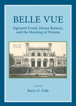 Belle Vue : Sigmund Freud, Minna Bernays, and the Meaning of Dreams - Barry G. Gale