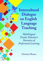 Intercultural Dialogue on English Language Teaching : Multilingual Teacher Educator's Narrative of Professional Learning - Christine Manara
