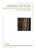 Around the Point : Studies in Jewish Literature and Culture in Multiple Languages