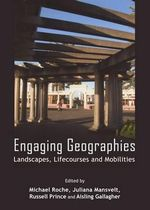 Engaging Geographies : Landscapes, Lifecourses and Mobilities