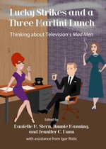 Lucky Strikes and a Three Martini Lunch : Thinking About Television's Mad Men
