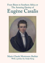 From Bearn to Southern Africa or the Amazing Destiny of Eugene Casalis - Marie-Claude Barbier