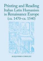 Printing Italian Latin Humanism in Renaissance Europe (ca. 1470-ca. 1540) - Alejandro Coroleu