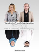 Transforming from Christianity to Islam : Eight Women's Journey - Janet Testerman