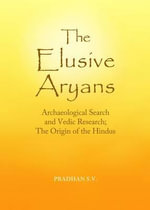 The Elusive Aryans : Archaeological Search and Vedic Research; the Origin of the Hindus - S. V. Pradhan
