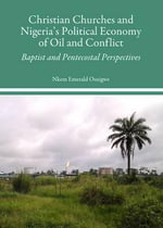Christian Churches and Nigeria's Political Economy of Oil and Conflict : Baptist and Pentecostal Perspectives - Nkem Emerald Osuigwe