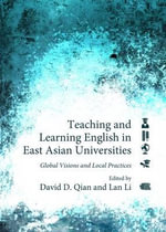 Teaching and Learning English in East Asian Universities : Global Visions and Local Practices