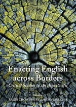 Enacting English Across Borders : Critical Studies in the Asia Pacific