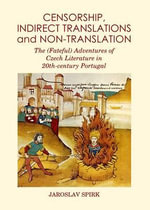 Censorship, Indirect Translations and Non-Translation : The (Fateful) Adventures of Czech Literature in 20th-Century Portugal - Jaroslav Spirk