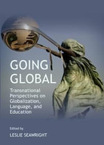 Going Global : Transnational Perspectives on Globalization, Language, and Education